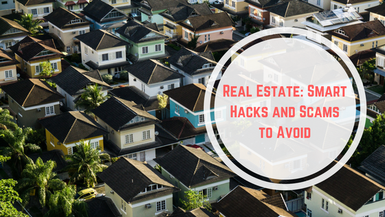 Real Estate: Smart Hacks and Scams to Avoid