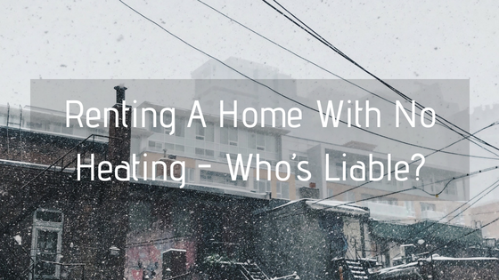 Renting A Home With No Heating - Who's Liable