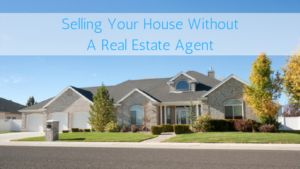 Selling Your House Without A Real Estate Agent